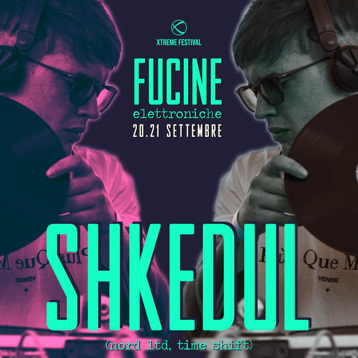 Shkedul - Fucine Elettroniche Belluno - Xtreme Festival